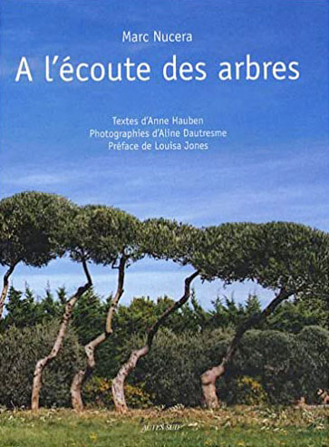 Marc Nucera - À l'écoute des arbres - Acte Sud